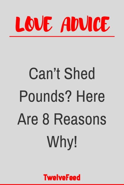 Can't Shed Pounds? Here Are 8 Reasons Why! – Twelve Feeds   - #WhatIsLove #loveSayings #Romance #female #quotes #education #entertainment #loveWords #LookingForLove #TrueLove  #AboutLove #MyLove #FindLove #LoveQuotes #InLove #RealLove #LoveLive #BestLover #LoveRelationship #LoveAndRelationships  #LoveAdvice #LoveTips #LoveCompatibility #LoveStories #boyfriends #forever #relationships #hug #relationship #hugs #girlfriend #lovehim #kiss #boyfriend #kisses #bff #hearts #couples #adorable