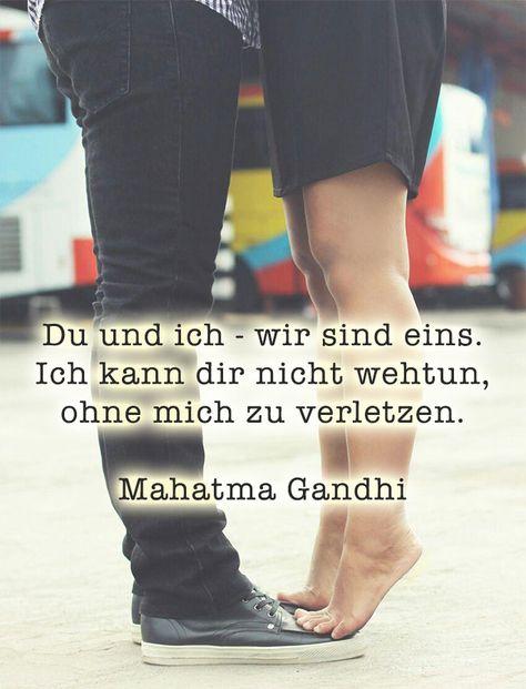 Du und ich – wir sind eins. Ich kann dir nicht wehtun, ohne mich zu verletzen- Mahatama Gandhi #liebeszitate #liebe #zitate