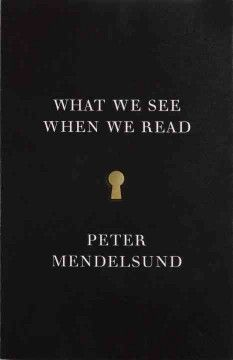 What we see when we read : a phenomenology ; with illustrations - A gorgeously unique, fully illustrated exploration into the phenomenology of reading--how we visualize images from reading works of literature, from one of our very best book jacket designers, himself a passionate reader.
