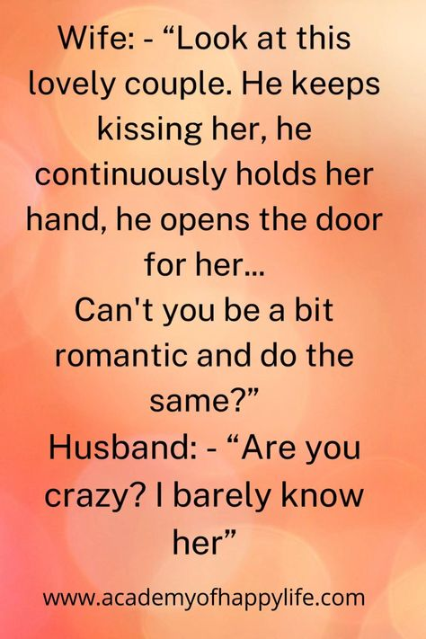 """Wife: - """"Look at this lovely couple. He keeps kissing her, he continuously holds her hand, he opens the door for her... Can't you be a bit romantic and do the same?"""" Husband: - """"Are you crazy? I barely know her"""" #jokes #jokeoftheday #husband #married"""