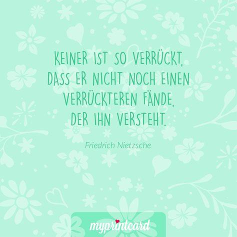 Zitate Von Friedrich Nietzsche Keiner Ist So Verruckt Dass Er Nicht Noch Einen Verruckteren Fande Der