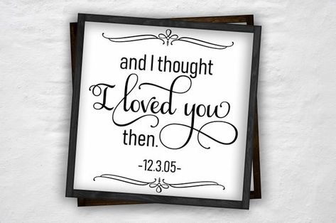 And I Thought I Loved You Then Sign - Personalized Date Sign - Anniversary Sign - Anniversary Gift - Established Sign - Custom Sign -Cabin20