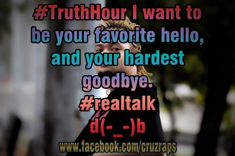Truthhour I Want To Be Your Favorite Hello And Your Hardest