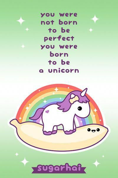 You were not born to be perfect, you were born to be a unicorn - which is better than perfect. #unicornart