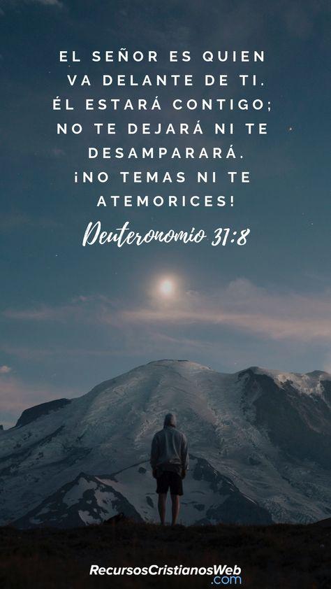 Y Jehová va delante de ti; él estará contigo, no te dejará, ni te desamparará; no temas ni te intimides (Deuteronomio 31:8). #VersiculosBiblicos #VersiculosdelaBiblia #CitasBiblicas #TextosBiblicos #Animo #Aliento