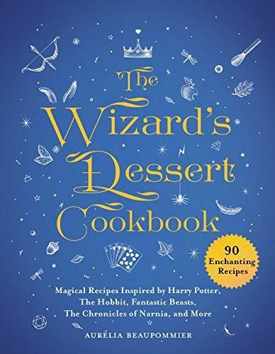 The Wizard's Dessert Cookbook: Magical Recipes Inspired by Harry Potter, The Hobbit, Fantastic Beasts, The Chronicles of Narnia, and More - Default