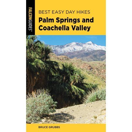 Best Easy Day Hikes Best Easy Day Hikes Palm Springs And Coachella Valley Edition 2 Paperback Walmart Com Coachella Valley Palm Springs Hiking Easy Day