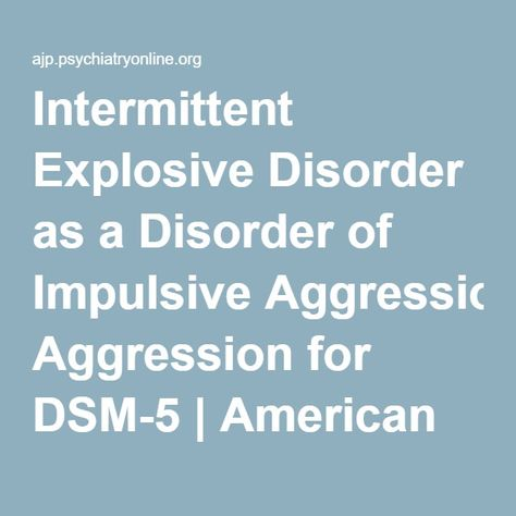Intermittent Explosive Disorder as a Disorder of Impulsive ...