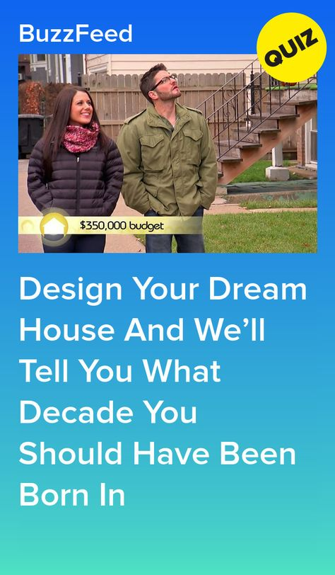 Design Your Dream House And We Ll Tell You What Decade You Should Have Been Born In Design Your Dream House Fun Quizzes Told You So