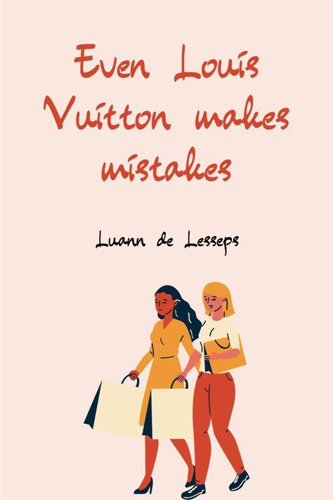 Even Louis Vuitton makes mistakes - Luann de Lesseps #motivationalquotes #housewivesquotes #bravo #realhousewives #bravorealhousewives #luanndelesseps #realhousewivesofnewyorkcity