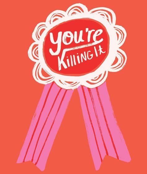 you're killing it