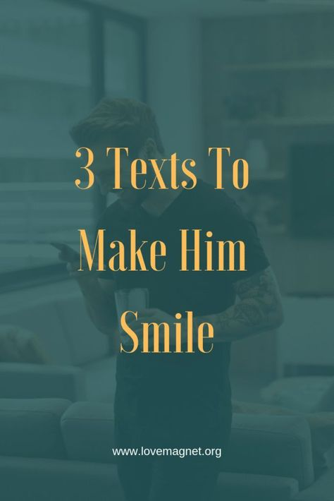 3 texts to make him smile relationships