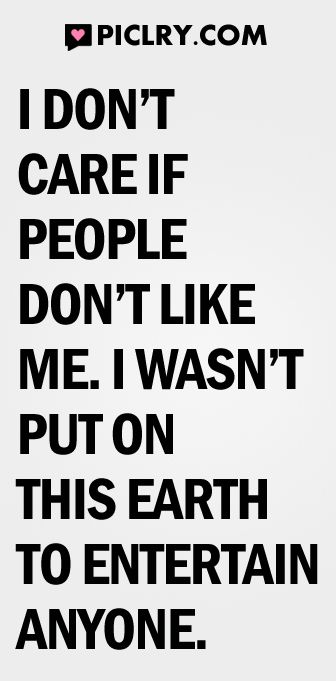 I don\'t care if people don\'t like me | Attitude Quotes ...