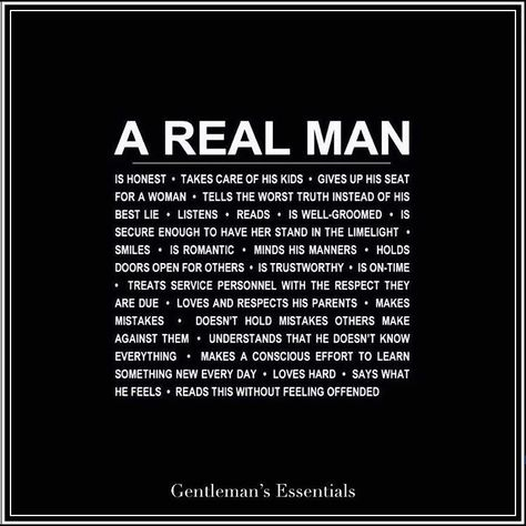 A Real Man... #quote #daily #qualities #virtues #values #manners #behavior #success #gentleman #realman