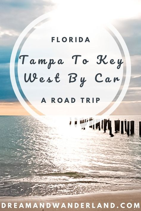Tampa To Key West By Car Places You Have To Visit In 2020