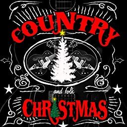 Country Folk Christmas By Various Artists On Amazon Music Unlimited Christmas Song Daddy Neon Signs