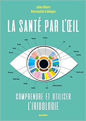 La Sante Par L Oeil Comprendre Et Utiliser L Iridologie Julien Allaire Lise Herzog Livres Sante Sante Medecine Naturopathie