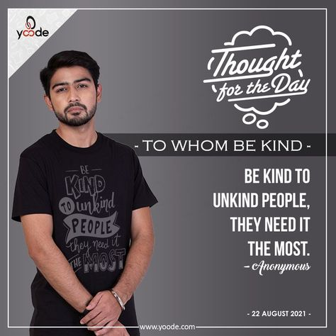 """Thought For The Day - To Whom Be Kind Be kind to unkind people. They need it the most"""" #ThoughtForTheDay #quotes #quoteoftheday #customizedshirts #customized #customprints #personalized #personalizedtshirt #quotesoftheday #customprinting #custommade"""