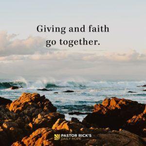 Giving And Faith Go Together Pastor Rick S Daily Hope Faith Pastor Let God