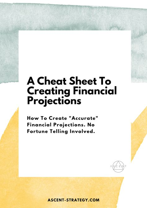 """A Cheat Sheet To Creating """"Accurate"""" Financial Projections — Ascent Strategy 