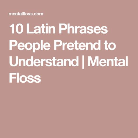 10 Latin Phrases People Pretend to Understand