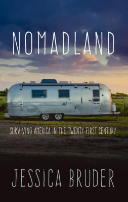 Nomadland Surviving America In The Twenty First Century By Jessica Bruder Stranger Than Fiction January 2019 Main Library Book Club Books Book Club