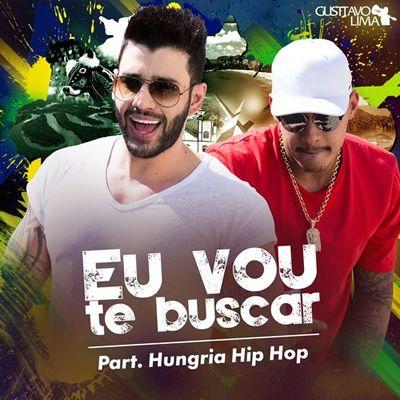 Eu Vou Te Buscar Cha La La La La Com Hungria Hip Hop Gusttavo