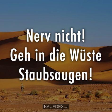 Nerv nicht! Geh in die Wüste staubsaugen! Entdecke jetzt weitere lustige Sprüche mit Bildern auf kaufdex.com. Unbedingt ansehen.