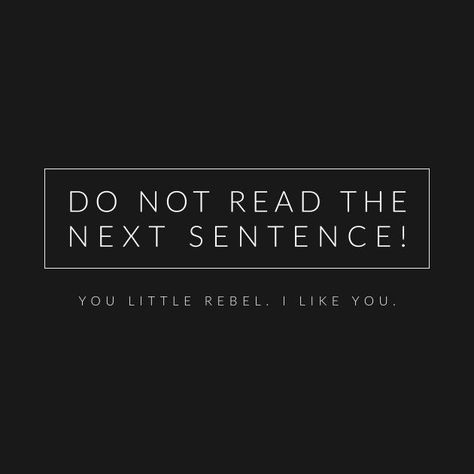 Check out this awesome 'Do+Not+Read+The+Next+Sentence%21' design on @TeePublic! #inspirationalquotes