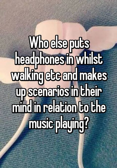 Who else puts headphones in whilst walking etc and makes up scenarios in their mind in relation to the music playing? - Who else puts headphones in whilst walking etc and makes up scenarios in their mind in relation to - Quotes Deep Feelings, Hurt Quotes, Mood Quotes, Music Quotes, Life Quotes, Feeling Quotes, Quotes Positive, Wisdom Quotes, Quotes Quotes