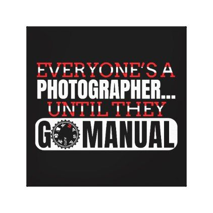 Go Manual Camera Photography Funny Quote Canvas Print Zazzle Com In 2020 Photography Quotes Funny Quotes About Photography Funny Photography