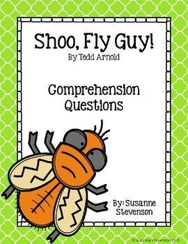 This Packet Is Meant To Be Used With The Book Shoo Fly Guy By Tedd Arnold There Are Two Comprehension Questions Per C Fly Guy Comprehension Questions Guys