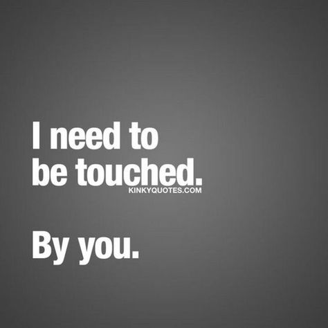 """69 Sexy Adult Memes - """"I need to be touched. By you."""""""