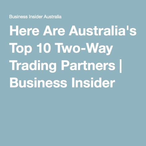 Here Are Australia S Top 10 Two Way Trading Partners Business