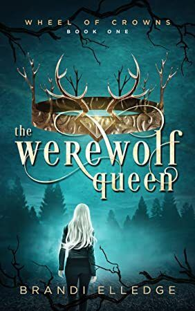 Free Ebook The Werewolf Queen Wheel Of Crowns Book 1 Werewolf Books Books To Read Books