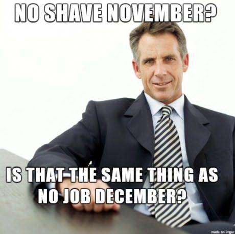 20 No Shave November Memes That Are Full Of Humor Sayingimages Com Funny Memes Hilarious Bad Boss