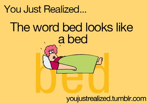 You Just Realized The Word Bed Looks Like A Bed Too Funnylaugh