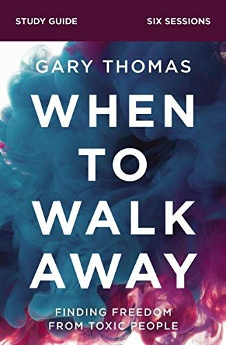 When To Walk Away Study Guide Finding Freedom From Toxic People In 2021 Gary Thomas Study Guide Download Books