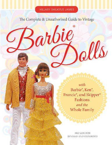 With Barbie /& Skipper The Complete /& Unauthorized Guide to Vintage Barbie Dolls