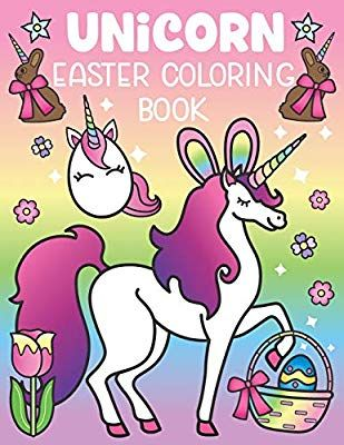 Unicorn Easter Coloring Book A Magical Easter Unicorn Activity For All Ages Includes Funny Easter Quotes And 30 Cute Coloring Pages Nyx S In 2020 With Images Easter Coloring Book