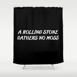 A Rolling Stone Saying Shower Curtain Shower Curtain