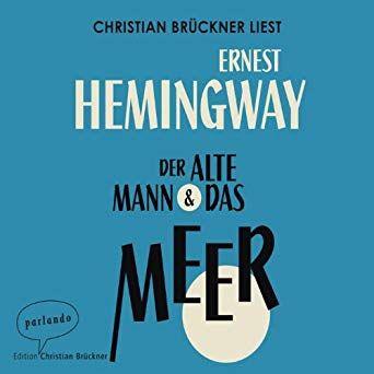 Der Alte Mann Und Das Meer Horbuch Ungekurzte Ausgabe Ernest Hemingway Autor Christian Bruckner Erzahle Der Alte Mann Und Das Meer Alte Manner Top Bucher
