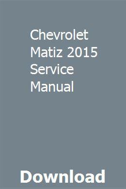 Chevrolet Matiz 2015 Service Manual Pdf Download Online Full Owners Manuals Repair Manuals Manual