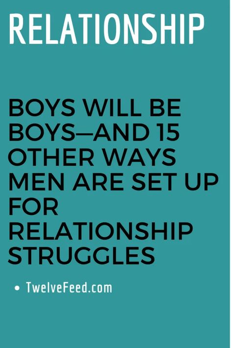 Boys Will Be Boys—And 15 Other Ways Men Are Set Up For Relationship Struggles – Twelve Feeds #relationship #relationshipgoals #relationshipqoutes #relationshipmemes #relationshipgoalscute #relationshipgoalspictures #female #quotes #entertainment #couple #couplegoals #marriage #love #lovequotes #loveislove #lovetoknow #boyfriend #boy #girl #relation #loverelationship #relationshipadvice #relationshiptips #relationshiparticles #dating #datingguide #singles #singlewomen #singlemen #howdating #forda
