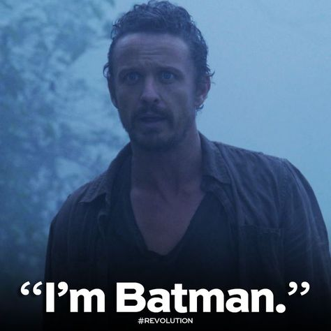 Revolution TV Show quotes   Best line by Munroe from the TV series 'Revolution' - I'm Batman'