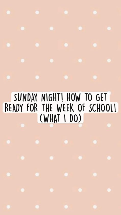 SUNDAY NIGHT! HOW TO GET  READY FOR THE WEEK OF SCHOOL! (WHAT I DO)
