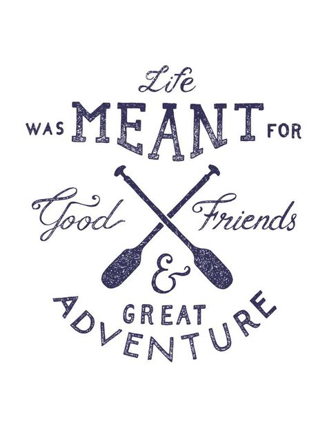 Good friends and great adventures.