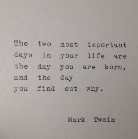 The two most important days in your life are the day you are born, and the day you find out why. Mark Twain Hand typed on a vintage 1939 Triumph typewriter onto 6x6 cream colored cardstock. Mails in a 9x12 envelope between cardboard to prevent bending.