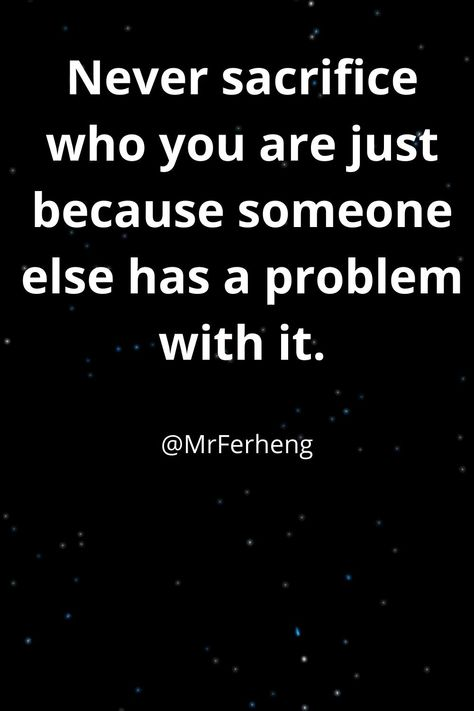 Never sacrifice who you are just because someone else has a problem with it. This motivational quote is powerful if you understand it. #motivationalquote #inspirationalquotes #lifequotes #love #inspire