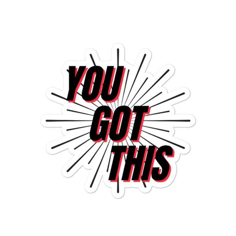 You Got This, Inspirational Statement | Bubble-free stickers - 5.5x5.5